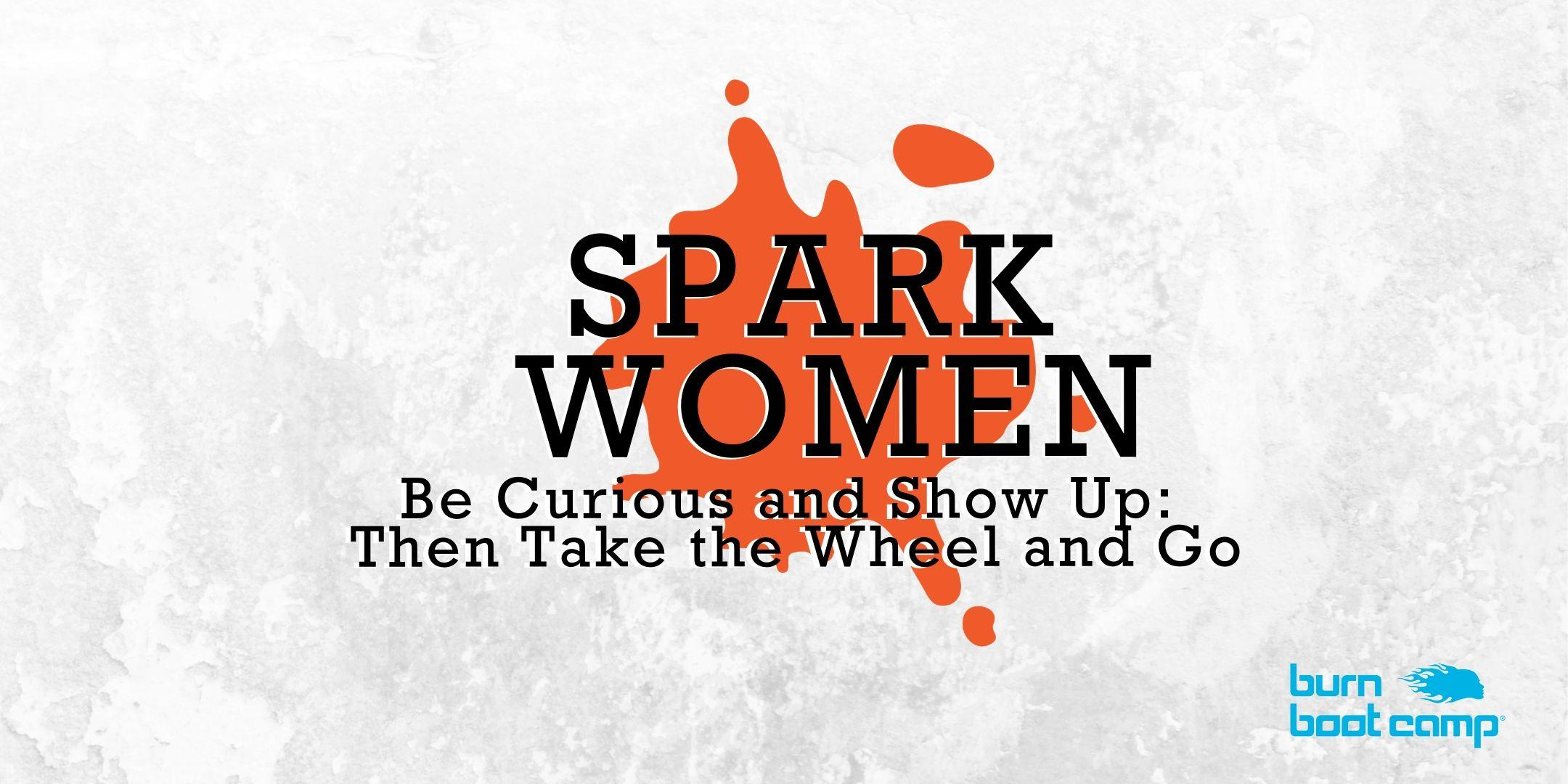 Spark Women: Be Curious and Show Up - Then Take the Wheel and Go 1